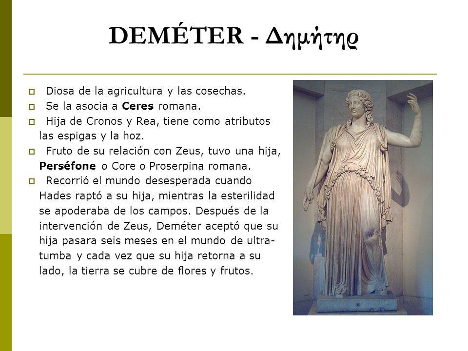 DEMÉTER - Δημήτηρ Diosa de la agricultura y las cosechas. Se la asocia a Ceres romana. Hija de Cronos y Rea, tiene como atributos las espigas y la hoz
