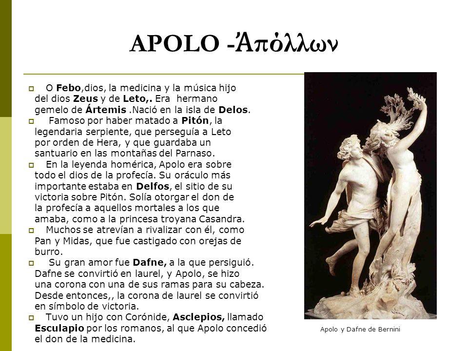 APOLO - πόλλων O Febo,dios, la medicina y la música hijo del dios Zeus y de Leto,. Era hermano gemelo de Ártemis.Nació en la isla de Delos. Famoso por