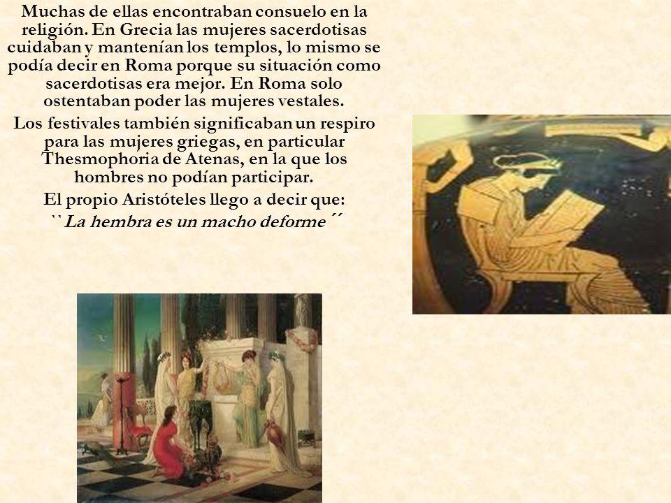 Muchas de ellas encontraban consuelo en la religión. En Grecia las mujeres sacerdotisas cuidaban y mantenían los templos, lo mismo se podía decir en R