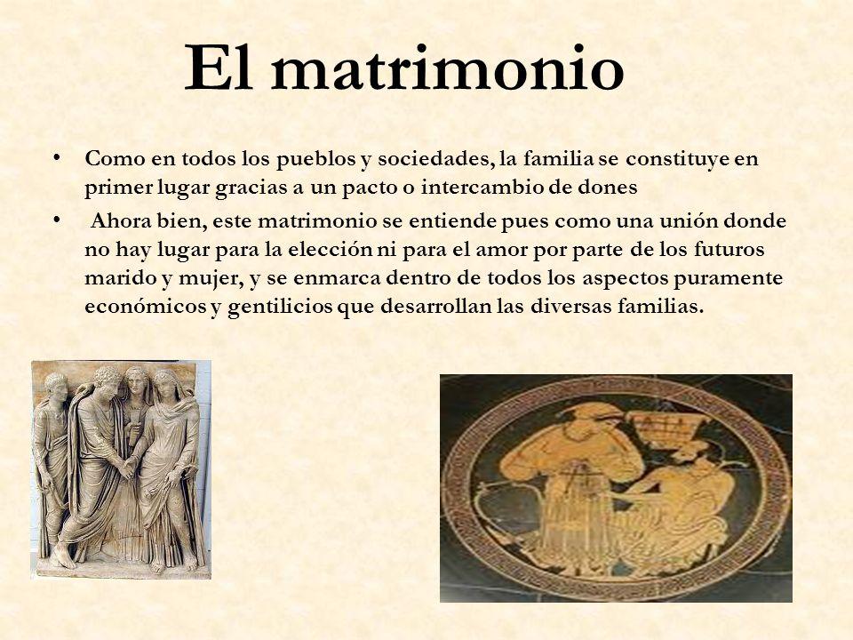 El matrimonio Como en todos los pueblos y sociedades, la familia se constituye en primer lugar gracias a un pacto o intercambio de dones Ahora bien, e