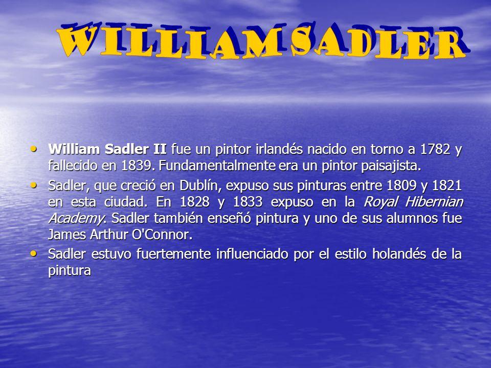 William Sadler II fue un pintor irlandés nacido en torno a 1782 y fallecido en 1839. Fundamentalmente era un pintor paisajista. William Sadler II fue