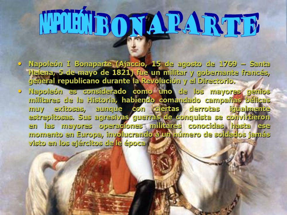 Napoleón I Bonaparte (Ajaccio, 15 de agosto de 1769 – Santa Helena, 5 de mayo de 1821) fue un militar y gobernante francés, general republicano durant