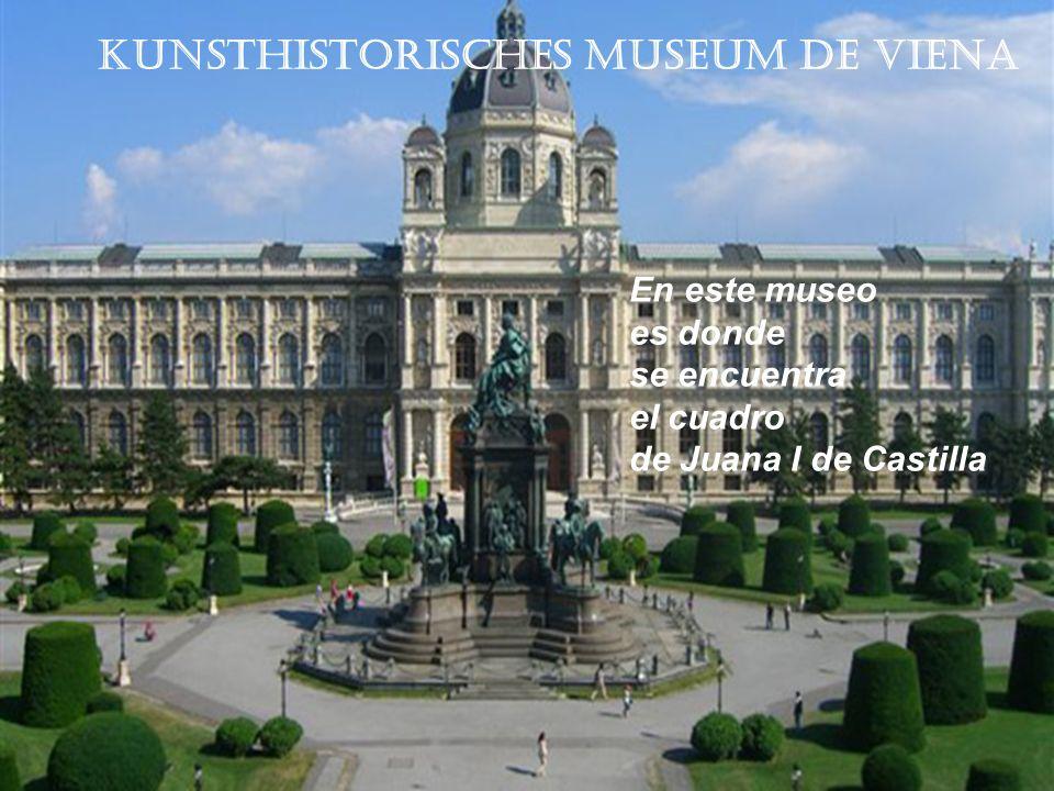 Kunsthistorisches Museum de Viena En este museo es donde se encuentra el cuadro de Juana I de Castilla