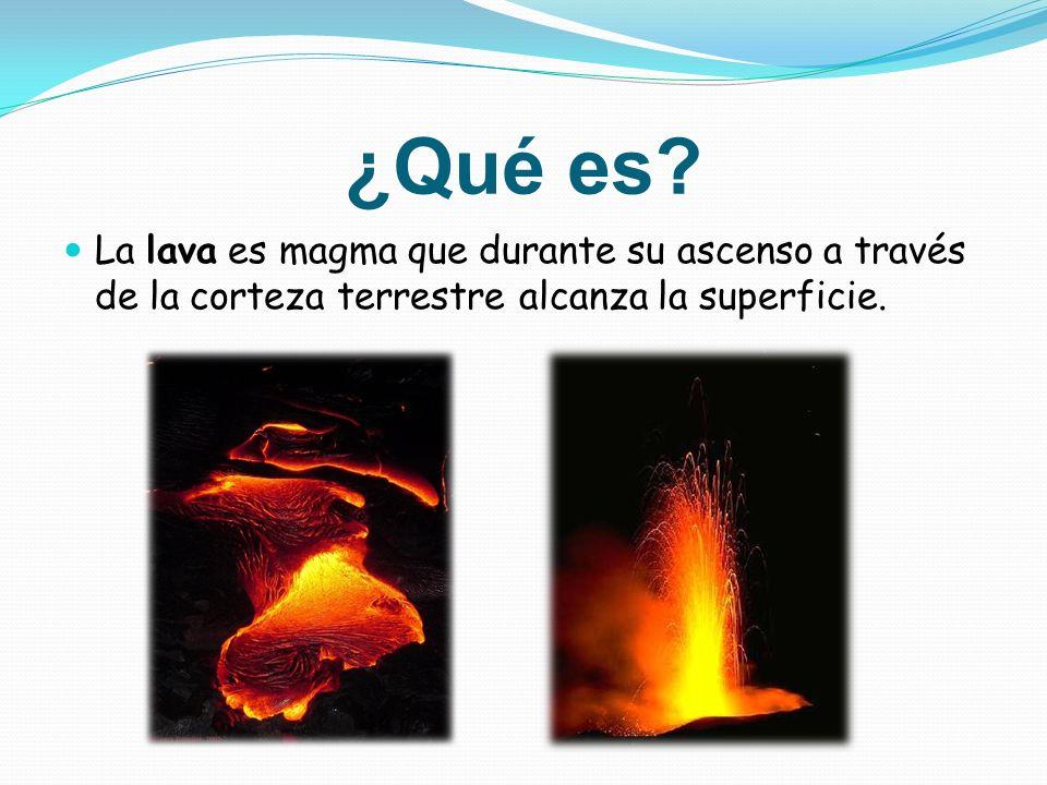 ¿Qué es? La lava es magma que durante su ascenso a través de la corteza terrestre alcanza la superficie.