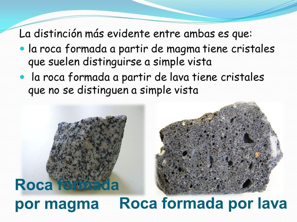 La distinción más evidente entre ambas es que: la roca formada a partir de magma tiene cristales que suelen distinguirse a simple vista la roca formad