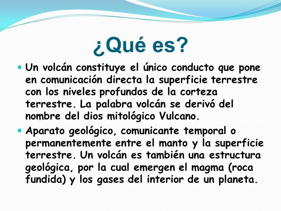 ¿Qué es? Un volcán constituye el único conducto que pone en comunicación directa la superficie terrestre con los niveles profundos de la corteza terre