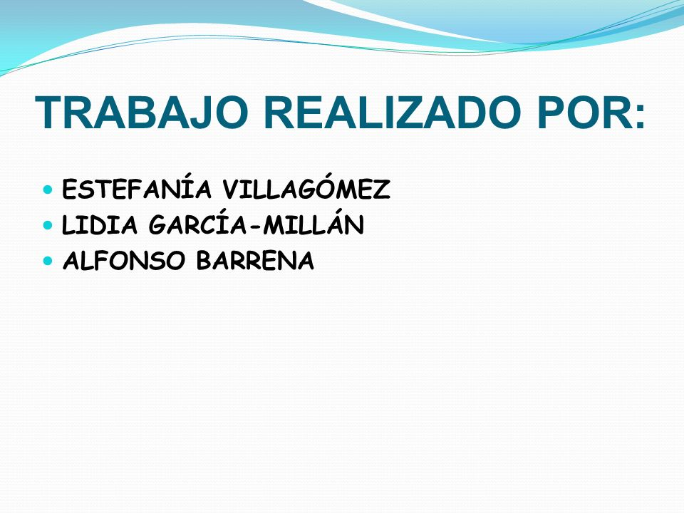 TRABAJO REALIZADO POR: ESTEFANÍA VILLAGÓMEZ LIDIA GARCÍA-MILLÁN ALFONSO BARRENA