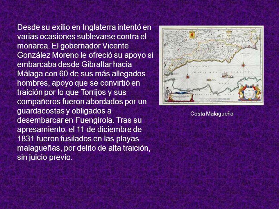 Desde su exilio en Inglaterra intentó en varias ocasiones sublevarse contra el monarca. El gobernador Vicente González Moreno le ofreció su apoyo si e
