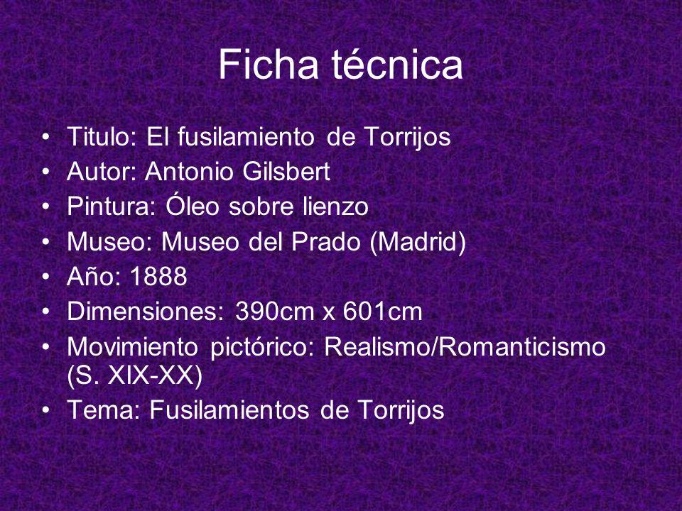 Ficha técnica Titulo: El fusilamiento de Torrijos Autor: Antonio Gilsbert Pintura: Óleo sobre lienzo Museo: Museo del Prado (Madrid) Año: 1888 Dimensi