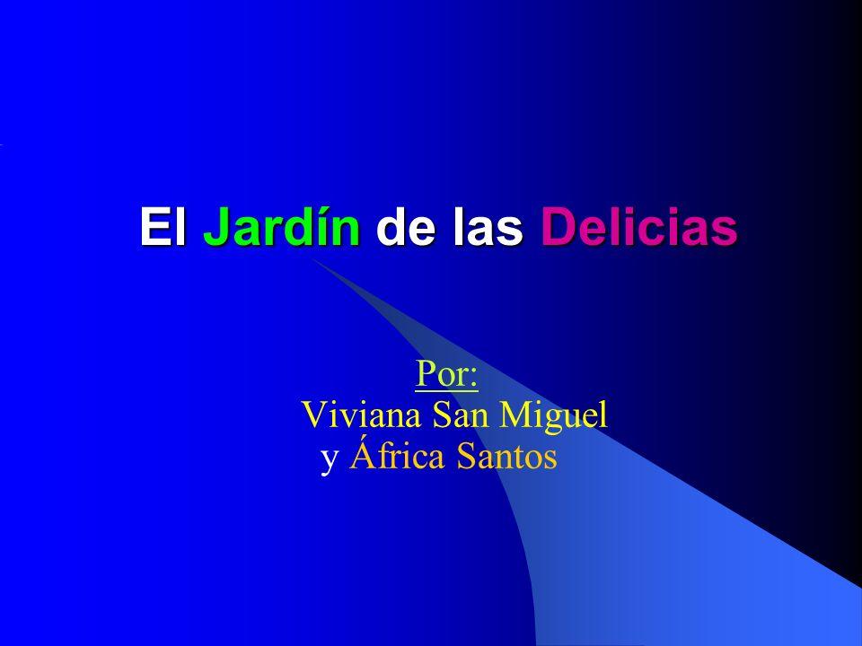 El Jardín de las Delicias Por: Viviana San Miguel y África Santos