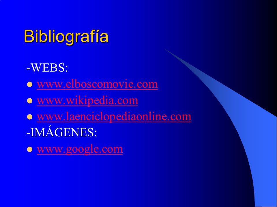 Bibliografía -WEBS: www.elboscomovie.com www.wikipedia.com www.laenciclopediaonline.com -IMÁGENES: www.google.com