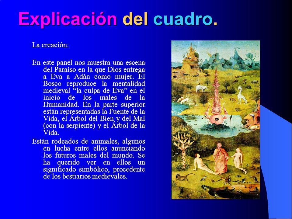 Explicación del cuadro. La creación: En este panel nos muestra una escena del Paraíso en la que Dios entrega a Eva a Adán como mujer. El Bosco reprodu