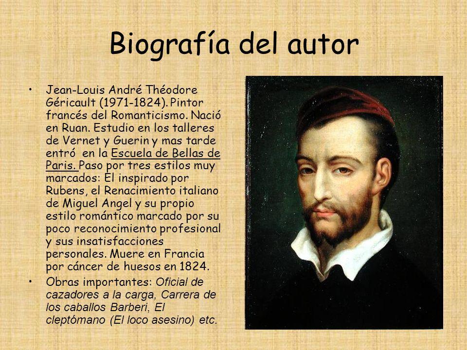 Biografía del autor Jean-Louis André Théodore Géricault (1971-1824). Pintor francés del Romanticismo. Nació en Ruan. Estudio en los talleres de Vernet