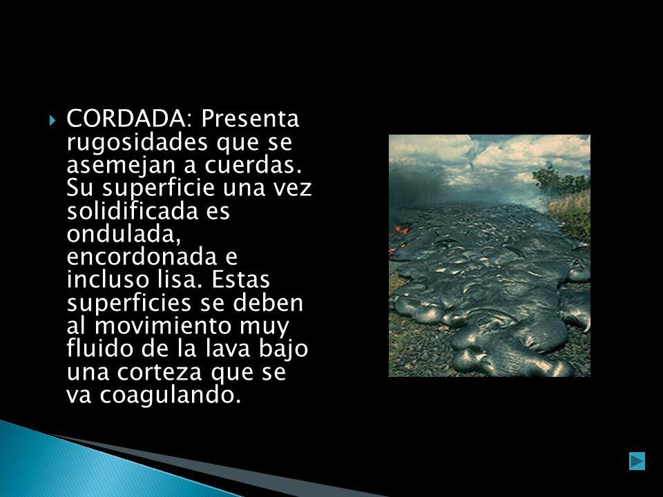 ALMOHADILLADA:son lavas basálticas solidificadas en un ambiente subacuático.
