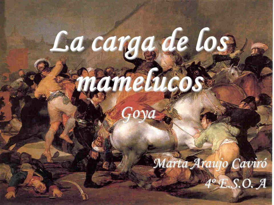 La carga de los mamelucos Goya Marta Araujo Caviró 4º E.S.O. A