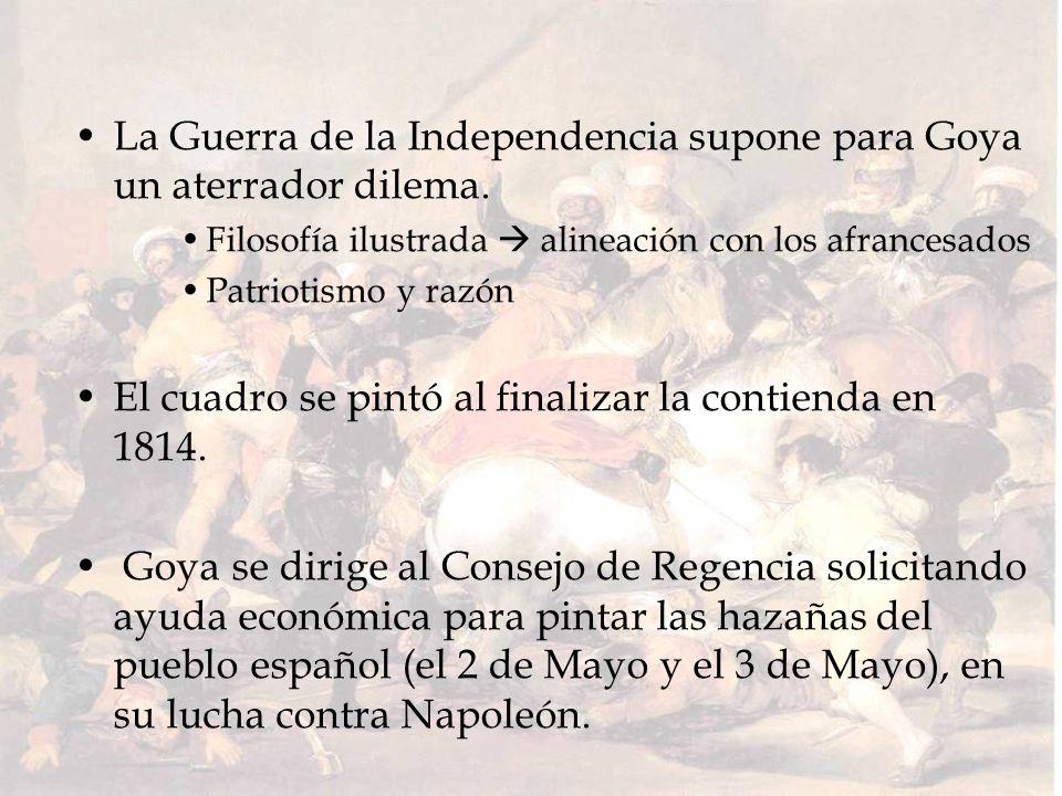 La Guerra de la Independencia supone para Goya un aterrador dilema. Filosofía ilustrada alineación con los afrancesados Patriotismo y razón El cuadro