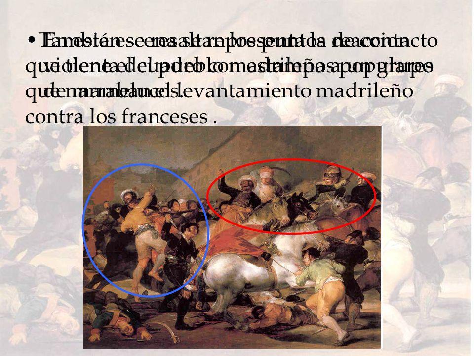En esta escena se representa la reaccion violenta del pueblo madrileño a un grupo de mamelucos. También se resaltan los puntos de contacto que tiene e