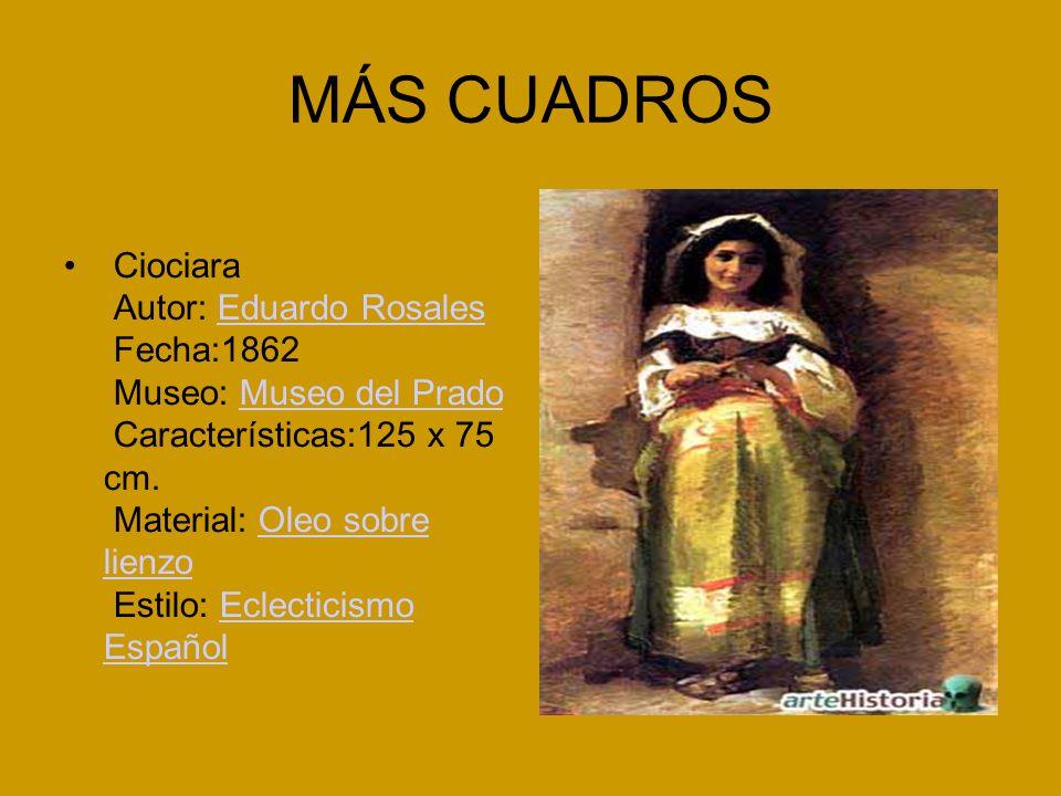 MÁS CUADROS Ciociara Autor: Eduardo Rosales Fecha:1862 Museo: Museo del Prado Características:125 x 75 cm.
