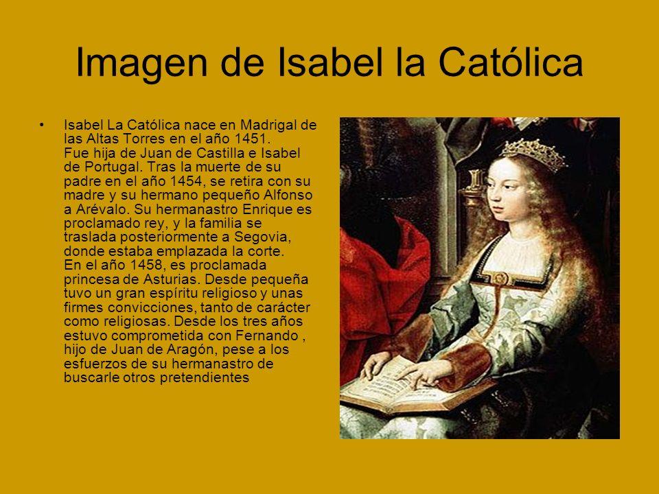 Imagen de Isabel la Católica Isabel La Católica nace en Madrigal de las Altas Torres en el año 1451.