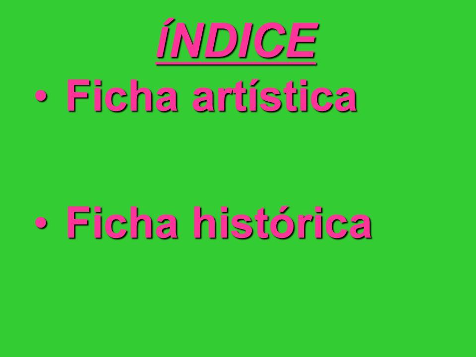 Í NDICE Ficha artísticaFicha artística Ficha históricaFicha histórica