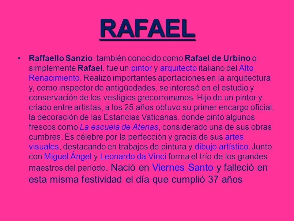 RAFAEL Raffaello Sanzio, también conocido como Rafael de Urbino o simplemente Rafael, fue un pintor y arquitecto italiano del Alto Renacimiento. Reali