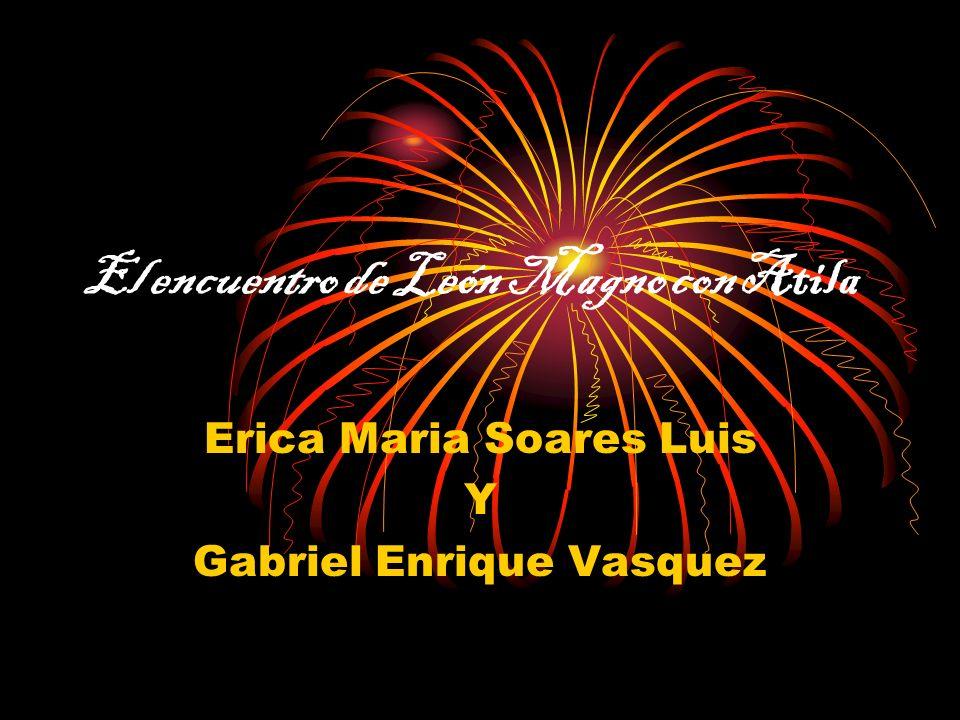 El encuentro de León Magno con Atila Erica Maria Soares Luis Y Gabriel Enrique Vasquez