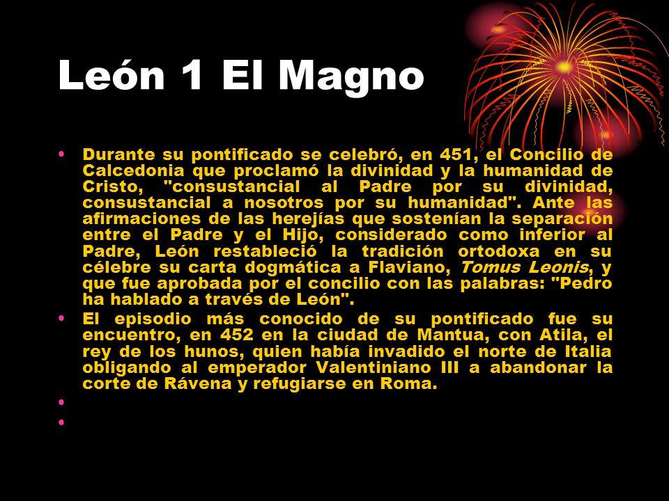 León 1 El Magno Durante su pontificado se celebró, en 451, el Concilio de Calcedonia que proclamó la divinidad y la humanidad de Cristo,