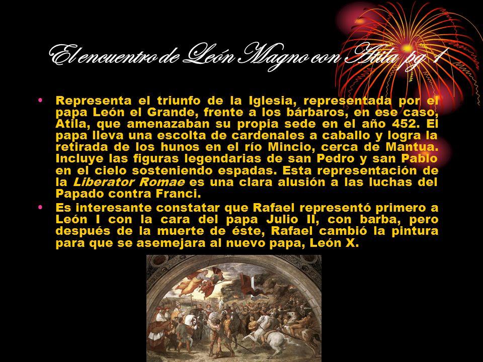 El encuentro de León Magno con Atila pg 1 Representa el triunfo de la Iglesia, representada por el papa León el Grande, frente a los bárbaros, en ese
