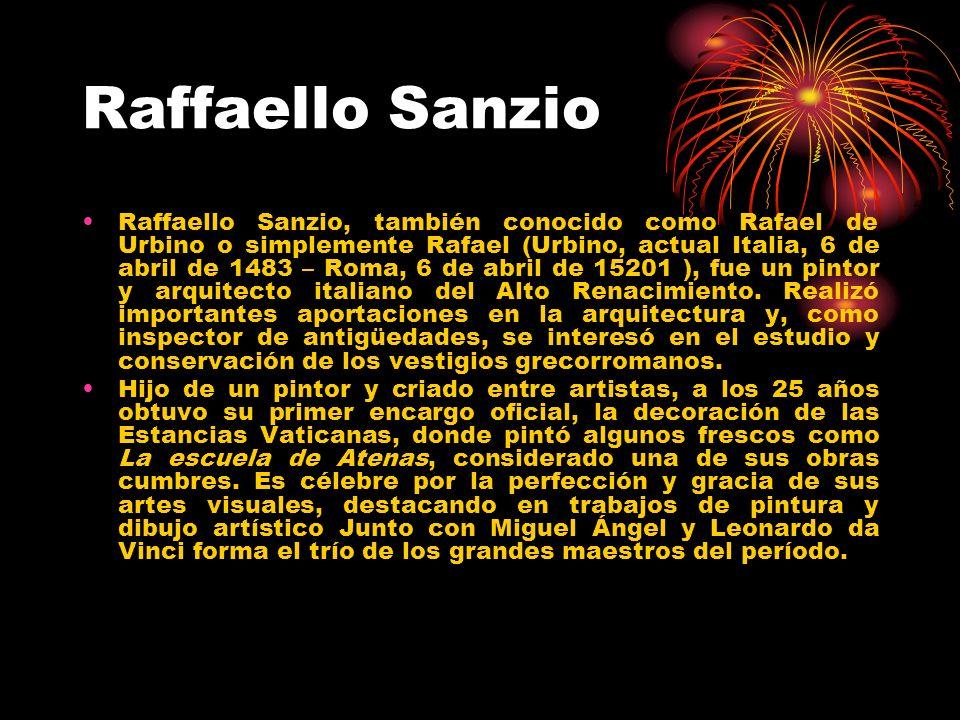 Raffaello Sanzio Raffaello Sanzio, también conocido como Rafael de Urbino o simplemente Rafael (Urbino, actual Italia, 6 de abril de 1483 – Roma, 6 de