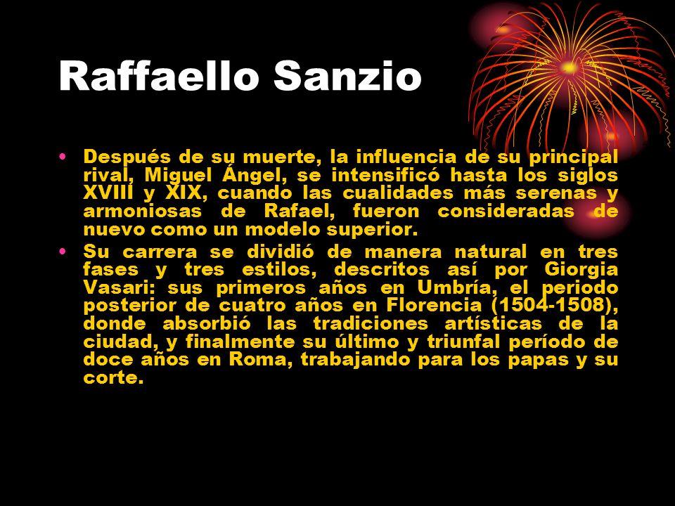 Raffaello Sanzio Después de su muerte, la influencia de su principal rival, Miguel Ángel, se intensificó hasta los siglos XVIII y XIX, cuando las cual