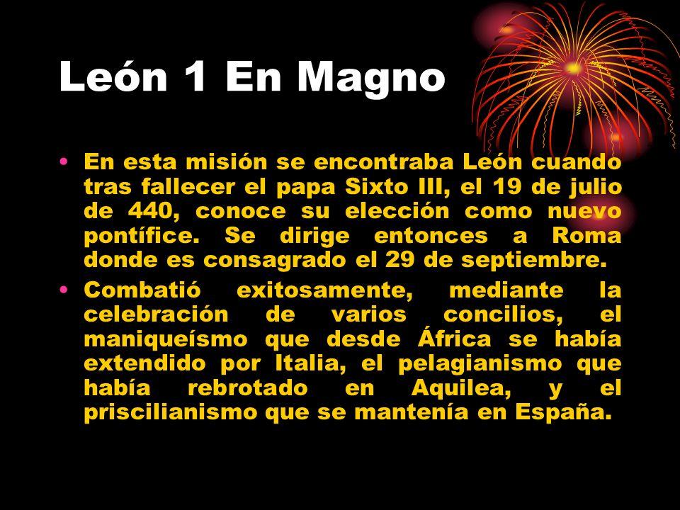 León 1 En Magno En esta misión se encontraba León cuando tras fallecer el papa Sixto III, el 19 de julio de 440, conoce su elección como nuevo pontífi