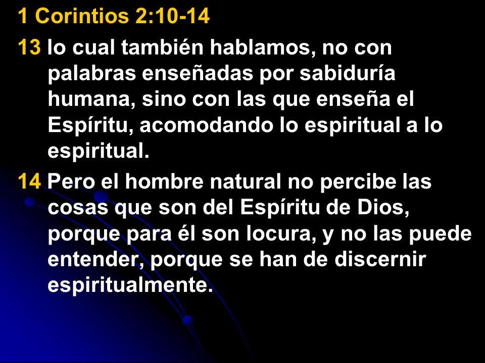 1 Corintios 2:10-14 13 lo cual también hablamos, no con palabras enseñadas por sabiduría humana, sino con las que enseña el Espíritu, acomodando lo es