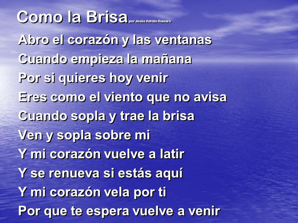 Como la Brisa por Jesús Adrián Romero Abro el corazón y las ventanas Cuando empieza la mañana Por si quieres hoy venir Eres como el viento que no avis