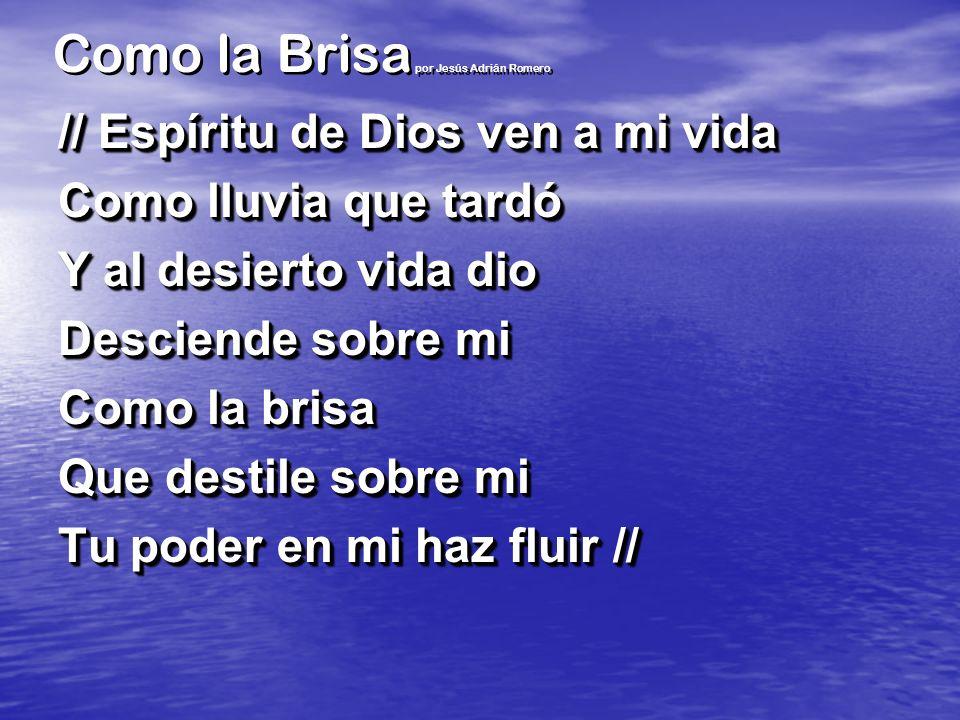 Como la Brisa por Jesús Adrián Romero // Espíritu de Dios ven a mi vida Como lluvia que tardó Y al desierto vida dio Desciende sobre mi Como la brisa