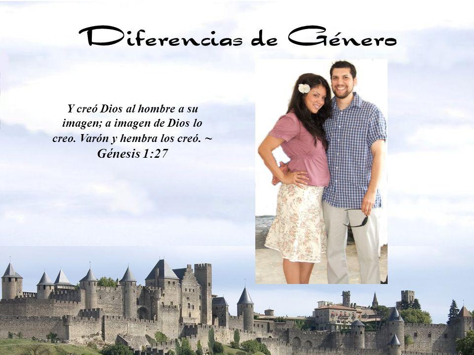 6 Y creó Dios al hombre a su imagen; a imagen de Dios lo creo. Varón y hembra los creó. ~ Génesis 1:27 Diferencias de Género