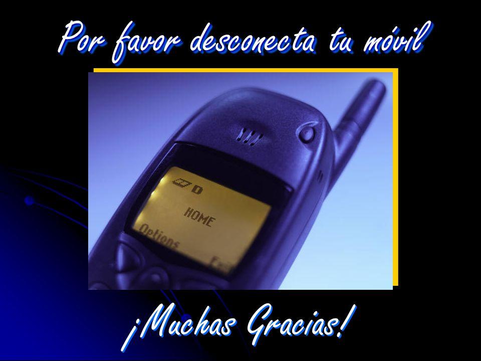 Por favor desconecta tu móvil ¡Muchas Gracias!