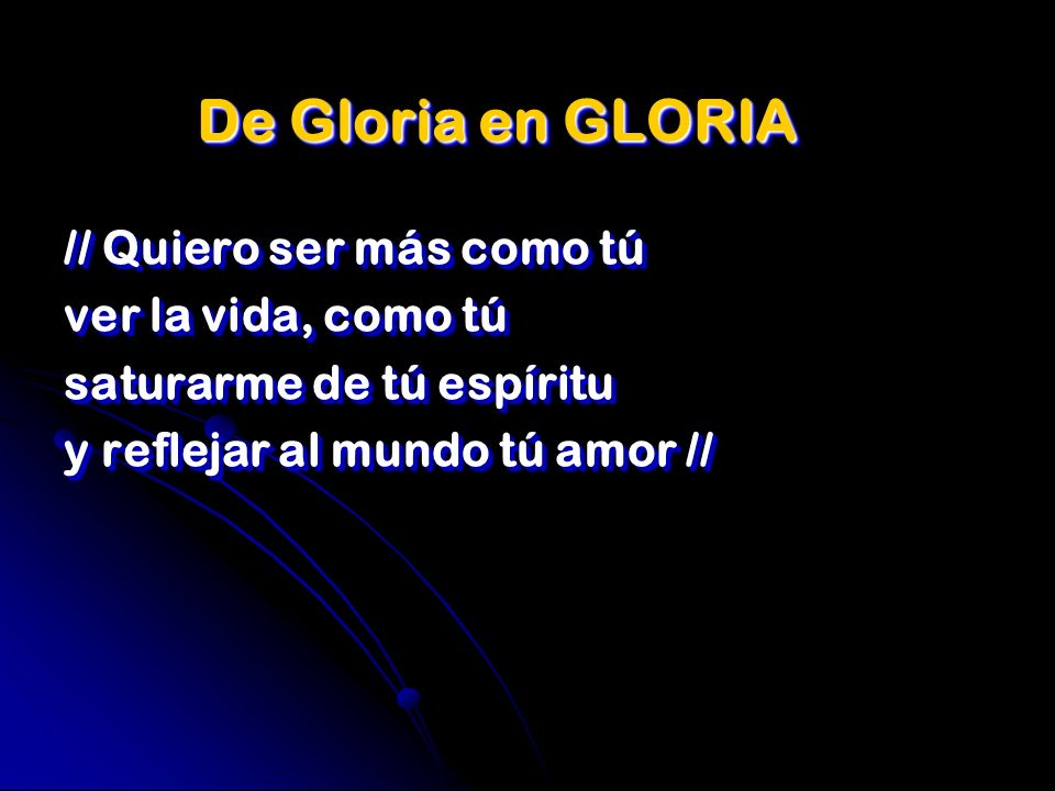 De Gloria en GLORIA // Quiero ser más como tú ver la vida, como tú saturarme de tú espíritu y reflejar al mundo tú amor // // Quiero ser más como tú v