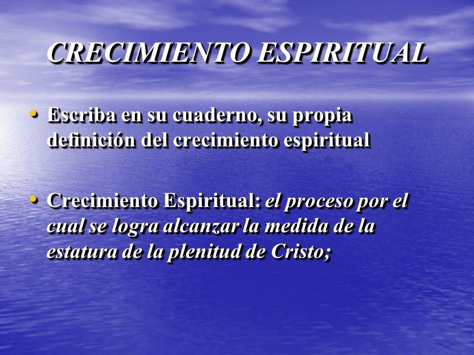 CRECIMIENTO ESPIRITUAL Escriba en su cuaderno, su propia definición del crecimiento espiritual Escriba en su cuaderno, su propia definición del crecim