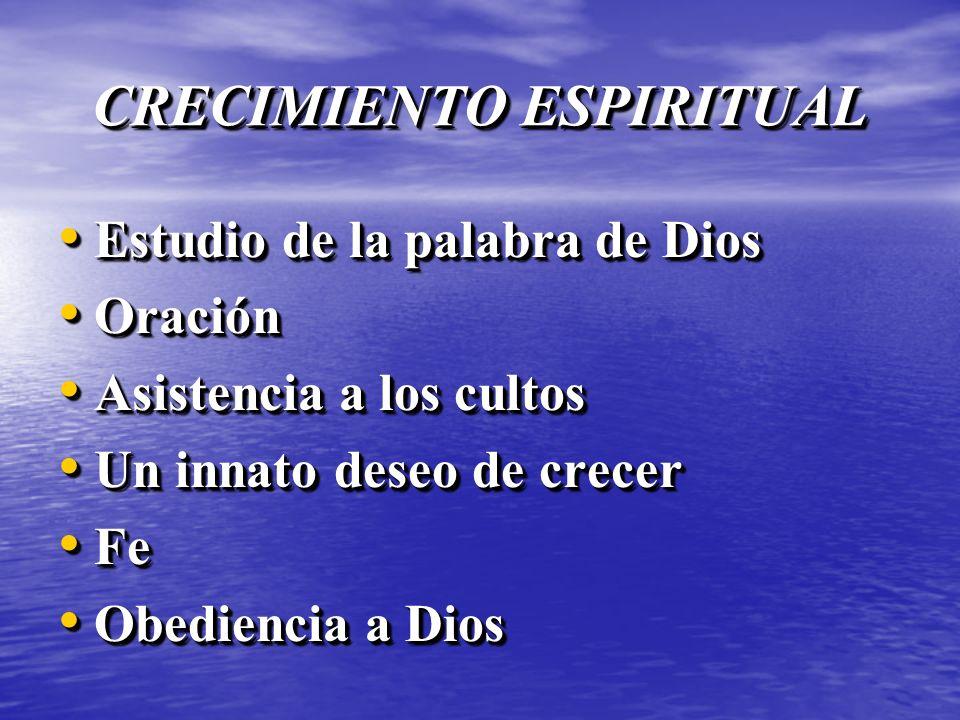 CRECIMIENTO ESPIRITUAL Estudio de la palabra de Dios Estudio de la palabra de Dios Oración Oración Asistencia a los cultos Asistencia a los cultos Un
