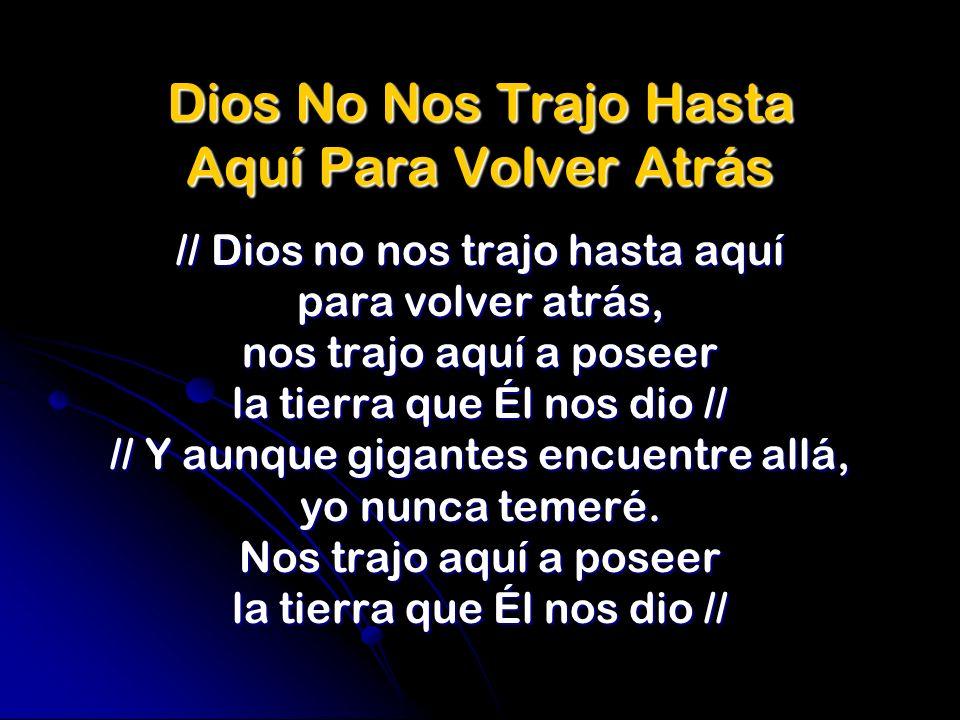 Dios No Nos Trajo Hasta Aquí Para Volver Atrás // Dios no nos trajo hasta aquí para volver atrás, nos trajo aquí a poseer la tierra que Él nos dio //