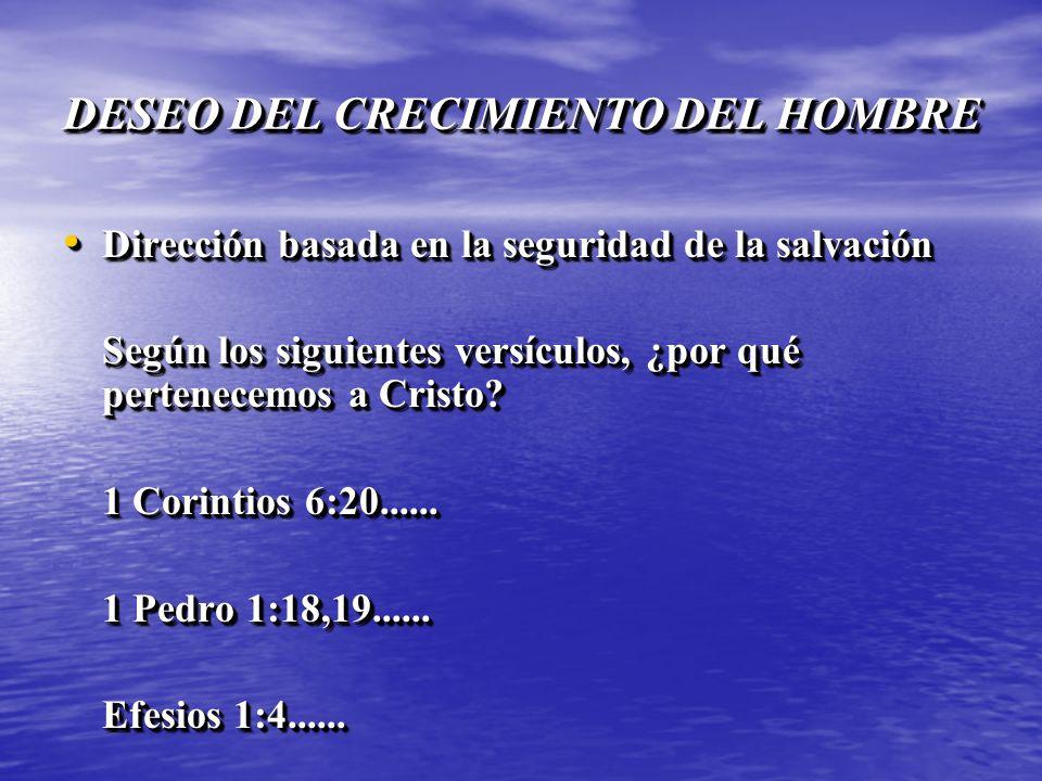 DESEO DEL CRECIMIENTO DEL HOMBRE Dirección basada en la seguridad de la salvación Dirección basada en la seguridad de la salvación Según los siguiente