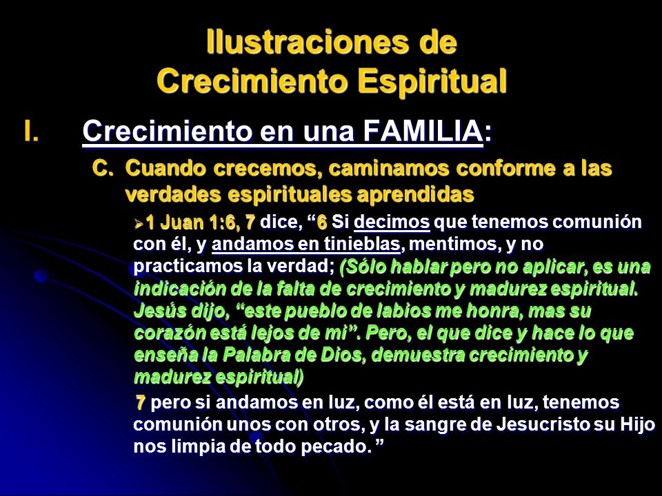 Ilustraciones de Crecimiento Espiritual I.Crecimiento I.Crecimiento en una FAMILIA: C.Cuando C.Cuando crecemos, caminamos conforme a las verdades espi