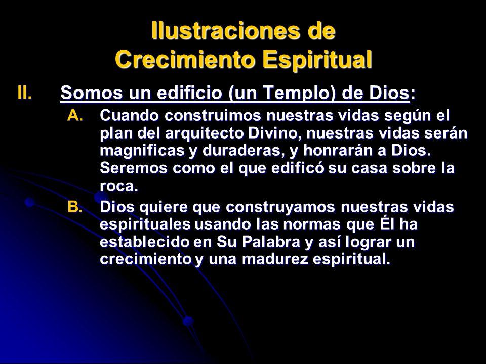 Ilustraciones de Crecimiento Espiritual II.Somos II.Somos un edificio (un Templo) de Dios: A.Cuando A.Cuando construimos nuestras vidas según el plan