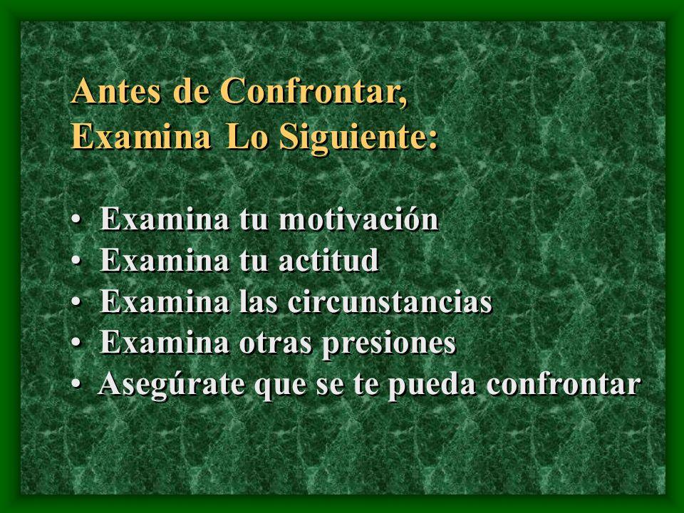 Antes de Confrontar, Examina Lo Siguiente: Antes de Confrontar, Examina Lo Siguiente: Examina tu motivación Examina tu actitud Examina las circunstanc