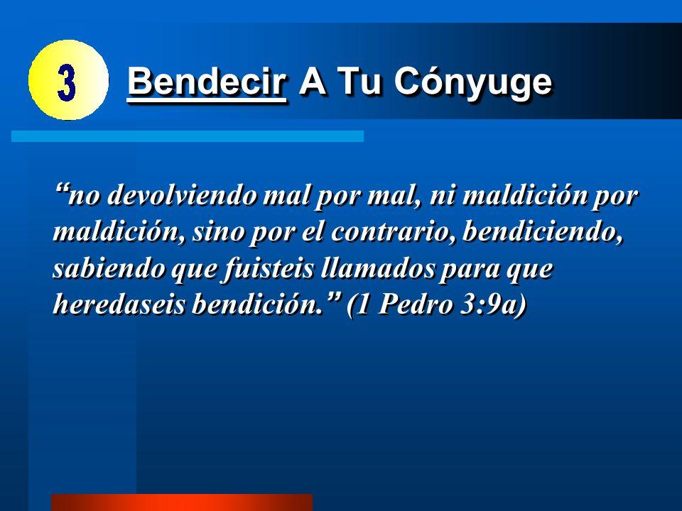 Bendecir A Tu Cónyuge Bendecir Bendecir A Tu Cónyuge no devolviendo mal por mal, ni maldición por maldición, sino por el contrario, bendiciendo, sabie