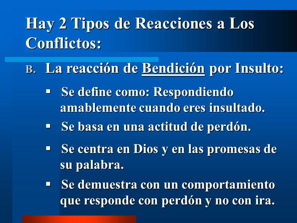 Hay 2 Tipos de Reacciones a Los Conflictos: B. La B. La reacción de Bendición Bendición por Insulto: Se define como: Respondiendo amablemente cuando e