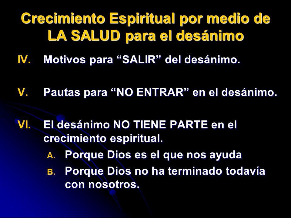 Crecimiento Espiritual por medio de LA SALUD para el desánimo IV.Motivos para SALIR del desánimo. V.Pautas para NO ENTRAR en el desánimo. VI.El desáni