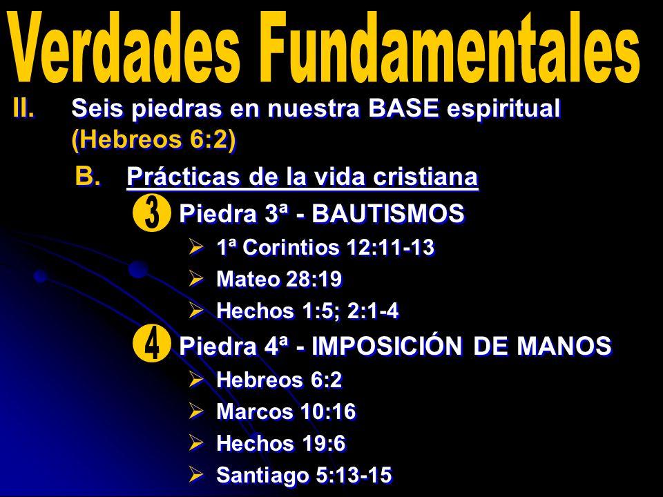 II. II. Seis piedras en nuestra BASE espiritual (Hebreos 6:2) B. B. Prácticas de la vida cristiana Piedra 3ª - BAUTISMOS 1ª Corintios 12:11-13 Mateo 2