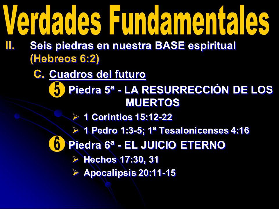 II. II. Seis piedras en nuestra BASE espiritual (Hebreos 6:2) C. C. Cuadros del futuro Piedra 5ª - LA RESURRECCIÓN DE LOS MUERTOS 1 Corintios 15:12-22
