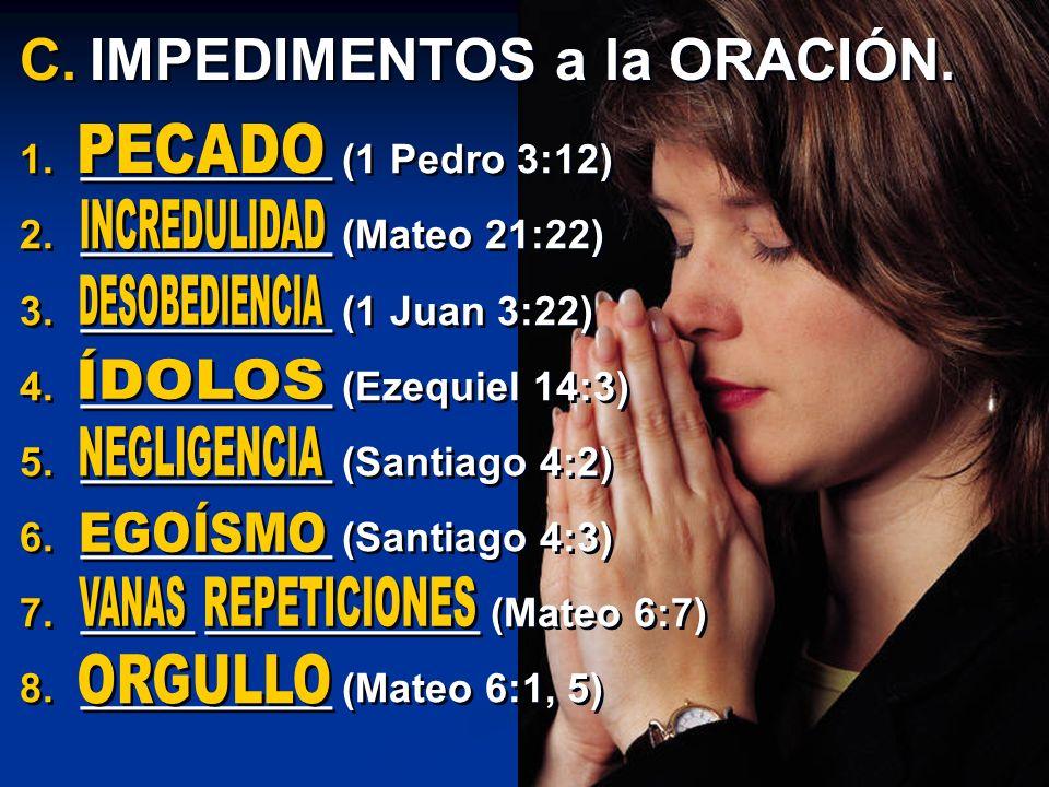 1.___________ (1 Pedro 3:12) 2.___________ (Mateo 21:22) 3.___________ (1 Juan 3:22) 4.___________ (Ezequiel 14:3) 5.___________ (Santiago 4:2) 6.____